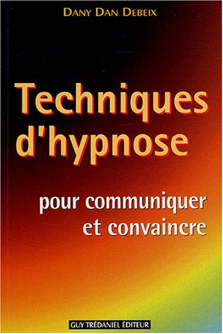 Techniques d'hypnose pour communiquer et convaincre : Guide pratique