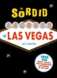 The Sordid Secrets of Las Vegas: 247 Seedy, Sleazy, and Scandalous Mysteries of Sin City The Sordid
