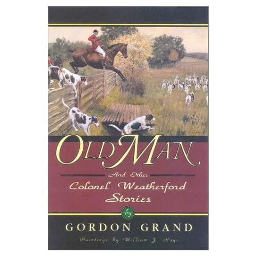 Old Man: And Other Colonel Weatherford Stories (The Derrydale Press Foxhunters' Library)