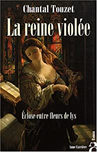 La reine viol�e, tome 1 : Eclose entre fleurs de lys par Chantal Touzet