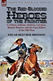 The Red-Blooded Heroes of the Frontier: Cowboys, Indians, Outlaws, Lawmen, Bounty Hunters and Six-Gun Killers of the Old West