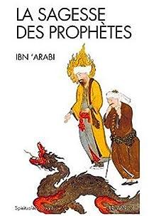 La sagesse des prophètes par Ibn'Arabî