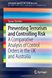 Preventing Terrorism and Controlling Risk: A Comparative Analysis of Control Orders in the UK and Australia (SpringerBriefs in Criminology /     in International and Comparative Criminology)