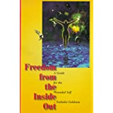 Freedom from the Inside Out: A Guide to the Wounded Selfby Nathalie Goldrain