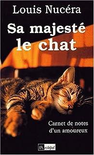 Sa majesté le chat : carnet de notes d'un amoureux, Nucera, Louis