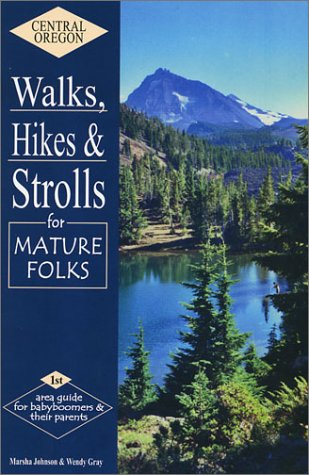 Central Oregon Walks, Hikes & Strolls for Mature Folks