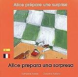echange, troc Katherine Arede, Claudine Furlano - Alice prépare une surprise : Edition bilingue français-espagnol