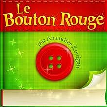 Le Bouton Rouge | Livre audio Auteur(s) : Amandine Korrigan Narrateur(s) : Amandine Korrigan