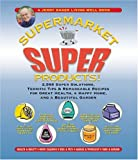Jerry Bakers Supermarket Super Products!: 2,568 Super Solutions, Terrific Tips & Remarkable Recipes for Great Health, a Happy Home, and a Beautiful Garden (Jerry Bakers Good Home series)
