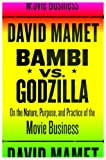 Bambi vs. Godzilla: On the Nature, Purpose, and Practice of the Movie Business (0375422536) by Mamet, David