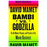 Bambi vs. Godzilla: On the Nature, Purpose, and Practice of the Movie Business ~ David Mamet