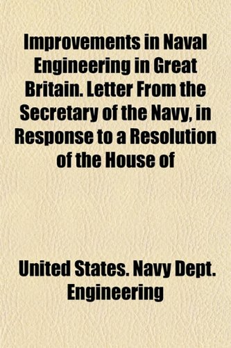 Improvements in Naval Engineering in Great Britain. Letter From the Secretary of the Navy, in Response to a Resolution of the House of