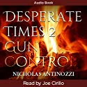 Desperate Times 2 Gun Control (       UNABRIDGED) by Nicholas Antinozzi Narrated by Joe Cirillo
