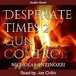 Desperate Times 2 Gun Control | Nicholas Antinozzi