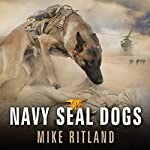 Navy SEAL Dogs: My Tale of Training Canines for Combat | Mike Ritland
