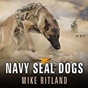 Navy SEAL Dogs: My Tale of Training Canines for Combat | [Mike Ritland]