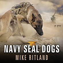 Navy SEAL Dogs: My Tale of Training Canines for Combat (       UNABRIDGED) by Mike Ritland Narrated by Michael Kramer