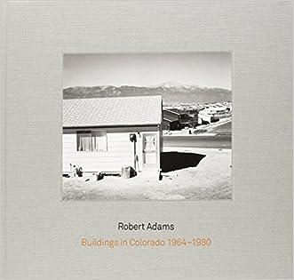 Robert Adams: Buildings in Colorado 1964-1980 & Rudolf Schwarz: Architecture and Photography