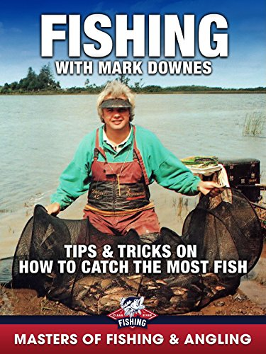 Fishing with Mark Downes: Tips & Tricks on How to Catch the Most Fish (Masters of Fishing & Angling)