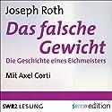 Das falsche Gewicht: Die Geschichte eines Eichmeisters Hörbuch von Joseph Roth Gesprochen von: Axel Corti
