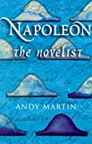Andy Martin Napoleon the Novelist