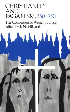 Christianity and Paganism, 350-750 : The Conversion of Western Europe, J. N. HILLGARTH