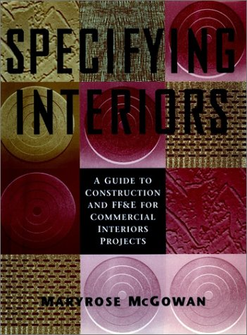 Specifying Interiors: A Guide to Construction and FF&E for Commercial Interiors Projects