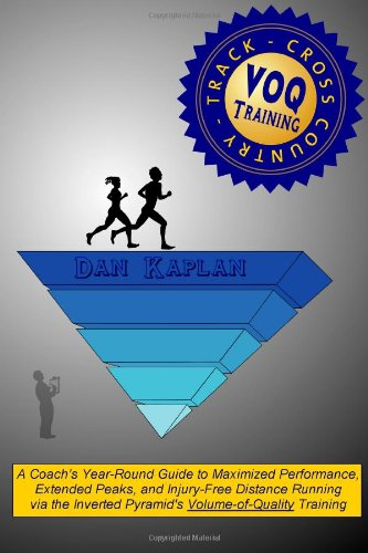 VOQ Training for Cross Country & Track: A Coach's Year-Round Guide to Maximized Performance, Extended Peaks, and Injury-Free Distance Running via the Inverted Pyramid's Volume-of-Quality Training