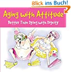 Aging with Attitude: Better than Dyin...