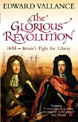 The Glorious Revolution: 1688 - Britain's Fight for Liberty: Amazon.co.uk: Edward Vallance: Books