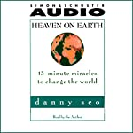 Heaven on Earth: 15-Minute Miracles to Change the World | Danny Seo