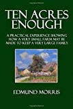 Ten Acres Enough: A Practical Experience Showing How a Very Small Farm May Be Made to Keep a Very Large Family