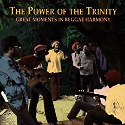 The Power of the Trinity: Great Moments in Reggae Harmony