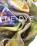 Tie-Dye: Dye It, Wear It, Share It