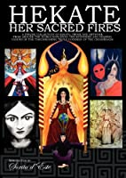 Hekate Her Sacred Fires: Exploring the Mysteries of the Torchbearing Goddess of the Crossroads (English Edition)