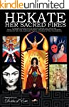 Hekate Her Sacred Fires: Exploring th...