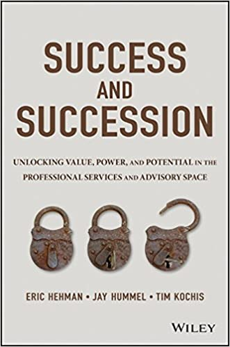 Success and Succession: Unlocking Value, Power, and Potential in the Professional Services and Advisory Space