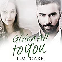 Giving All to You: The Giving Trilogy, Book 3 Audiobook by L.M. Carr Narrated by Tracy Marks, Thomas Donohoe