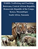 img - for Wildlife Trafficking and Poaching: Botswana, Central African Republic, Democratic Republic of the Congo, Kenya, Mozambique South Africa, Tanzania by The Law Library of Congress (2014-07-21) book / textbook / text book