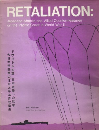 Retaliation: Japanese Attacks and Allied Countermeasures on the Pacific Coast in World War II (Oregon State Monographs: Studies in History) by Bert Webber (1975-08-02)