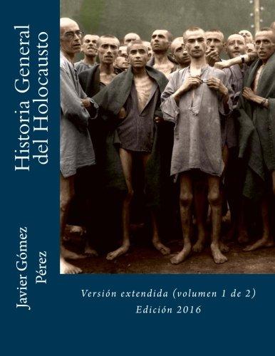 Historia General del Holocausto: Versión extendida (volumen 1 de 2): Volume 1