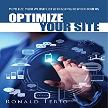 Optimize Your Site: Monetize Your Website by Attracting New Customers (       UNABRIDGED) by Ronald Terio Narrated by Jason Rogers