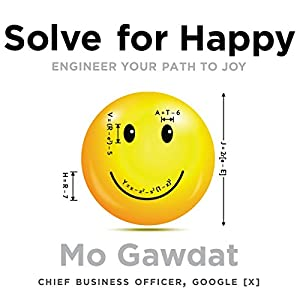 Solve for Happy: Engineer Your Path to Joy Audiobook by Mo Gawdat Narrated by Mo Gawdat