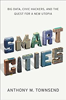 Download Smart Cities: Big Data, Civic Hackers, and the Quest for a New Utopia ebook