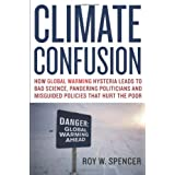 Climate Confusion: How Global Warming Hysteria Leads to Bad Science, Pandering Politicians and Misguided Policies That Hurt the Poorby Roy W. Spencer