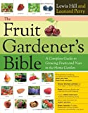 img - for The Fruit Gardener's Bible: A Complete Guide to Growing Fruits and Nuts in the Home Garden book / textbook / text book