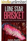 Lone Star Brisket: A Step by Step Guide on How to Smoke Brisket