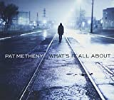What's It All About by Pat Metheny (2011)