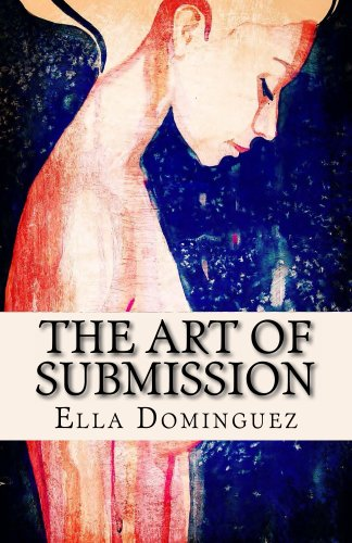 The Art of Submission (Book 1) (The Art of D/s) by Ella Dominguez