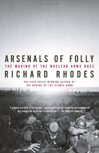 Arsenals of Folly: The Making of the Nuclear Arms Race (Vintage)